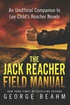 The Jack Reacher Field Manual ebook by George Beahm