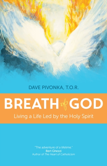 Breath of God - Living a Life Led by the Holy Spirit ebook by Dave Pivonka T.O.R.