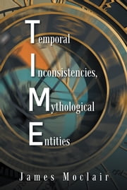 T.I.M.E - Temporal Inconsistencies, Mythological Entities ebook by James Moclair