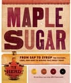 Maple Sugar - From Sap to Syrup: The History, Lore, and How-To Behind This Sweet Treat ebook by Tim Herd