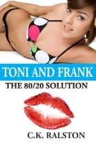 The 80/20 Solution: Toni and Frank ebook by C.K. Ralston