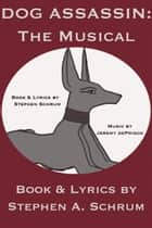 Dog Assassin: The Musical ebook by Stephen Schrum