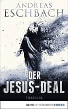 Der Jesus-Deal - Thriller ebook by Andreas Eschbach