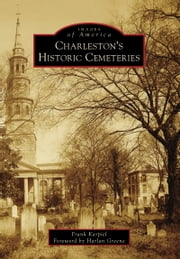 Charleston's Historic Cemeteries ebook by Frank Karpiel,Harlan Greene