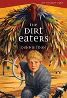 Dirt Eaters, The ebook by Dennis Foon