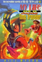 My Life as a Toasted Time Traveler ebook by Bill Myers