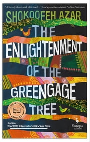 The Enlightenment of the Greengage Tree - A Novel ebook by Shokoofeh Azar