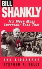 Bill Shankly: It's Much More Important Than That - The Biography ebook by