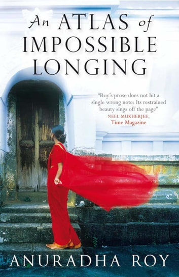 An Atlas of Impossible Longing eBook by Anuradha Roy