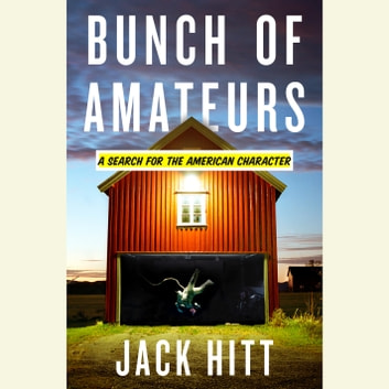 Bunch of Amateurs - A Search for the American Character audiobook by Jack Hitt