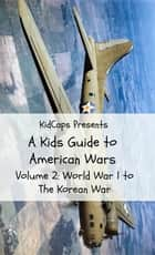 A Kids Guide to American wars - Volume 2: World War 1 to The Korean War ebook by KidCaps