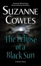 The Eclipse of a Black Sun ebook by Suzanne Cowles