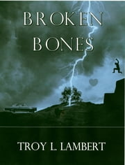 Broken Bones ebook by Troy Lambert