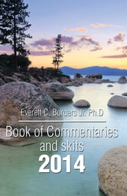 Book of Commentaries and skits 2014 - Book 1 ebook by Everett C. Borders Jr. Ph.D