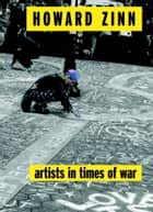 Artists in Times of War ebook by Howard Zinn