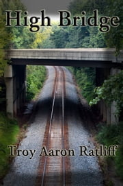 High Bridge ebook by Troy Aaron Ratliff