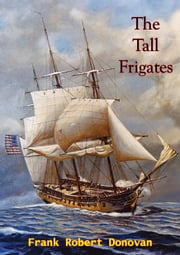 The Tall Frigates ebook by Frank Robert Donovan