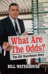 What Are The Odds? The Bill Waterhouse Story ebook by Bill Waterhouse