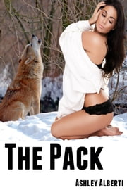 The Pack (Werewolves Gangbang Erotica) ebook by Ashley Alberti