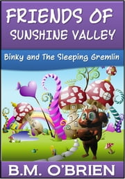 Friends of Sunshine Valley: Binky and The Sleeping Gremlin ebook by B.M. O'Brien