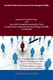 Certified Tester Advanced Level Test Manager (ISTQB) Secrets To Acing The Exam and Successful Finding And Landing Your Next Certified Tester Advanced Level Test Manager (ISTQB) Certified Job ebook by Howard Duncan