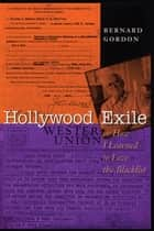Hollywood Exile, or How I Learned to Love the Blacklist ebook by Bernard Gordon