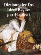 Dictionnaire des Idees Reçues (in the original French) ebook by Gustave Flaubert