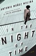 In the Night of Time - A Novel ebook by Edith Grossman, Antonio Muñoz Molina