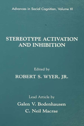 Stereotype Activation and Inhibition - Advances in Social Cognition, Volume XI ebook by