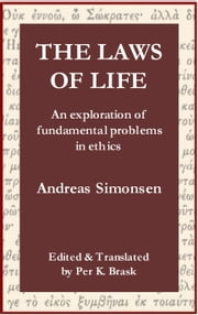 The Laws of Life: An Exploration of Fundamental Problems in Ethics ebook by Andreas Simonsen
