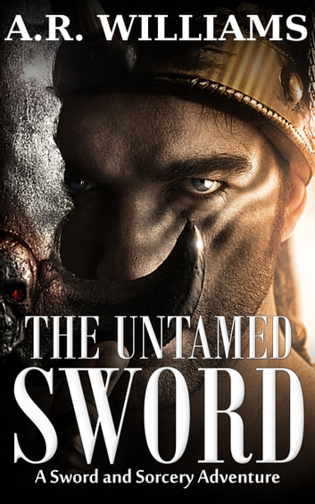 The Untamed Sword: A Sword and Sorcery Adventure ebook by A.R. Williams