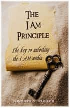 The I AM Principle ebook by Kimberly Fuller