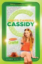 Lights, Camera, Cassidy: Drama ebook by Linda Gerber