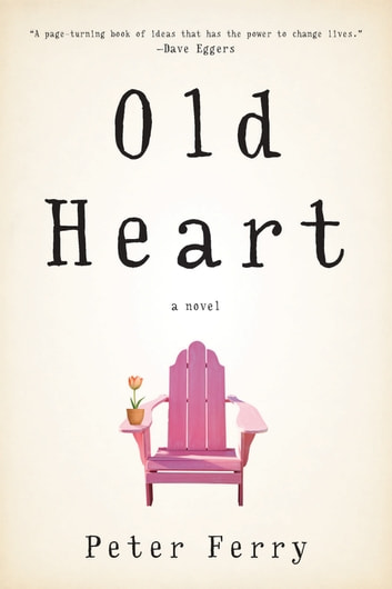 Old Heart - A Novel eBook by Peter Ferry