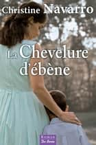 La Chevelure d'ébène ebook by Christine Navarro