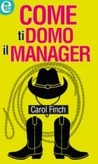 Come ti domo il manager - eLit eBook by Carol Finch