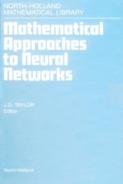 Mathematical Approaches to Neural Networks ebook by Taylor, J.G.