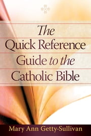 The Quick Reference Guide to the Catholic Bible ebook by Mary Ann Getty-Sullivan