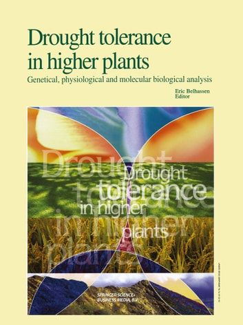 Drought Tolerance in Higher Plants: Genetical, Physiological and Molecular Biological Analysis ebook by
