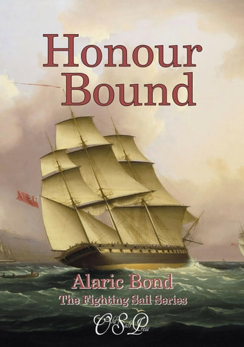 Honour Bound - The Fighting Sail Series, #10 ekitaplar by Alaric Bond