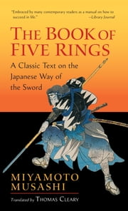 The Book of Five Rings - A Classic Text on the Japanese Way of the Sword ebook by Miyamoto Musashi, Thomas Cleary