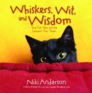 Whiskers, Wit, and Wisdom - True Cat Tales and the Lessons They Teach ebook by Niki Anderson