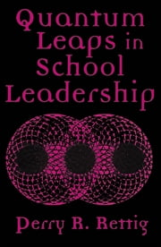 Quantum Leaps in School Leadership ebook by Perry R. Rettig