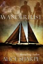 Wanderlust ebook by Alice Sharpe