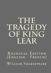 The Tragedy Of King Lear - Bilingual Edition (English – French) ebook by William Shakespeare, François Pierre Guillaume  Guizot