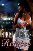 Relapse - A Novel ebook by Nikki Turner