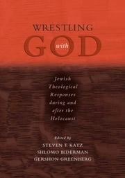 Wrestling with God - Jewish Theological Responses during and after the Holocaust ebook by Steven T. Katz,Shlomo Biderman,Gershon Greenberg