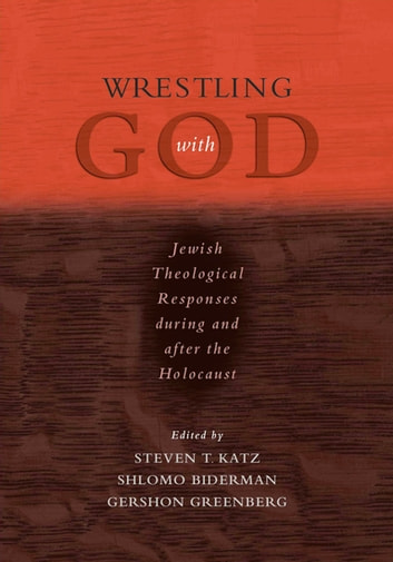 Wrestling with God - Jewish Theological Responses during and after the Holocaust ebook by