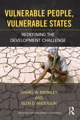 Vulnerable People, Vulnerable States - Redefining the Development Challenge ebook by Daniel Bromley,Glen Anderson