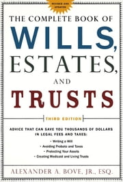 The Complete Book of Wills, Estates & Trusts - Advice that Can Save You Thousands of Dollars in Legal Fees and Taxes ebook by Alexander A. Bove Jr., Esq.